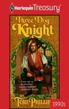 Three Dog Knight ebook by Tori Phillips
