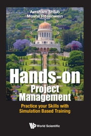 Hands-on Project Management - Practice your Skills with Simulation Based Training ebook by Avraham Shtub, Moshe Rosenwein