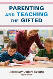Parenting and Teaching the Gifted ebook by Rosemary Callard-Szulgit, Ed.D, author of Perfectionism and Gifted Children, second edition