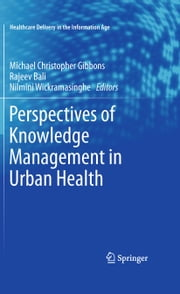 Perspectives of Knowledge Management in Urban Health ebook by Michael Christopher Gibbons,Rajeev Bali,Nilmini Wickramasinghe