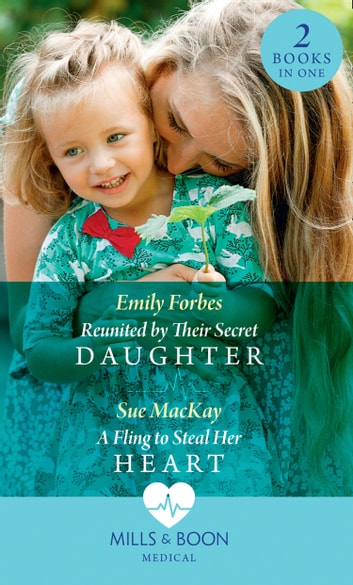 Reunited By Their Secret Daughter / A Fling To Steal Her Heart: Reunited by Their Secret Daughter (London Hospital Midwives) / A Fling to Steal Her Heart (London Hospital Midwives) (Mills & Boon Medical) ebook by Emily Forbes,Sue MacKay