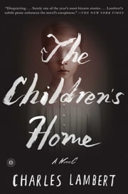 The Children's Home - A Novel ebook by Charles Lambert