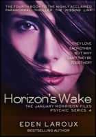 Horizon's Wake: The January Morrison Files, Psychic Series 4 - The January Morrison Files Psychic Series ebook by Eden LaRoux