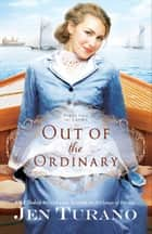 Out of the Ordinary (Apart From the Crowd Book #2) ebook by Jen Turano