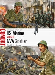 US Marine vs NVA Soldier - Vietnam 1967?68 ebook by David R. Higgins,Johnny Shumate