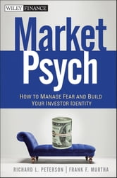MarketPsych - How to Manage Fear and Build Your Investor Identity ebook by Richard L. Peterson,Frank F. Murtha