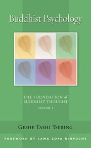 Buddhist Psychology - The Foundation of Buddhist Thought, Volume 3 ebook by Geshe Tashi Tsering,Lama Thubten Zopa Rinpoche,Gordon McDougall