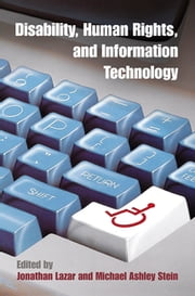 Disability, Human Rights, and Information Technology ebook by Jonathan Lazar, Michael Ashley Stein
