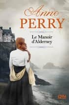 Le Manoir d'Alderney ebook by Anne PERRY, Florence BERTRAND