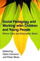 Social Pedagogy and Working with Children and Young People - Where Care and Education Meet ebook by Sylvia Holthoff, Anna Kathrine Frorup, Michael Fielding,...