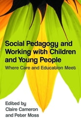 Social Pedagogy and Working with Children and Young People - Where Care and Education Meet ebook by Sylvia Holthoff,Anna Kathrine Frorup,Michael Fielding,Inge Bryderup,Michel Vandenbroeck,Peter Moss,Claire Cameron,Stefan Kleipoedszus,Jytte Juul Jensen,Gabriel Eichsteller,Pat Petrie,Janet Boddy