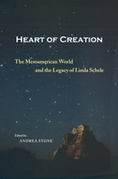 Heart of Creation - The Mesoamerican World and the Legacy of Linda Schele ebook by Andrea Stone,Marc Zender,Barbara MacLeod,David B. Kelley,Federico Fahsen,Nikolai Grube,Elin C. Danien,Duncan Earle,David M. Schele,David A. Freidel,Mary Miller,Gillett Griffin,Dorie Reents-Budet,Anthony Aveni,Merle Greene Robertson,Susan Milbrath,Elizabeth P. Benson,Michael D. Coe,Julia Guernsey Kappelman,Rex Koontz,Annabeth Headrick,Constance Cortez,Kathryn Reese-Taylor,Frank Kent Reilly III,Matthew G. Looper