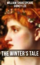 THE WINTER'S TALE - Including The Life of William Shakespeare ebook by William Shakespeare, Sidney Lee
