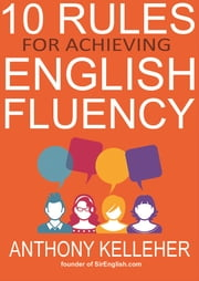 10 Rules for Achieving English Fluency ebook by Anthony Kelleher
