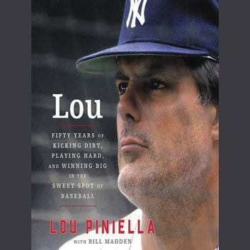 Lou - Fifty Years of Kicking Dirt, Playing Hard, and Winning Big in the Sweet Spot of Baseball audiobook by Lou Piniella,Bill Madden