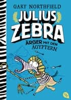 Julius Zebra - Ärger mit den Ägyptern eBook by Gary Northfield, Gary Northfield, Friedrich Pflüger