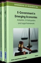 Handbook of Research on E-Government in Emerging Economies - Adoption, E-Participation, and Legal Frameworks ebook by Kelvin Joseph Bwalya, Saul F.C. Zulu