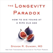 The Longevity Paradox - How to Die Young at a Ripe Old Age audiobook by Steven R. Gundry, MD