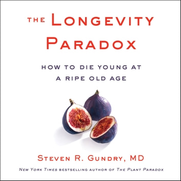 The Longevity Paradox - How to Die Young at a Ripe Old Age audiobook by Steven R. Gundry