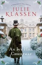 An Ivy Hill Christmas - A Tales from Ivy Hill Novella ebook by Julie Klassen