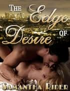 The Edge Of Desire ebook by Samantha Rider