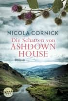Die Schatten von Ashdown House ebook by Nicola Cornick