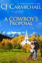 A Cowboy's Proposal ebook by C.J. Carmichael