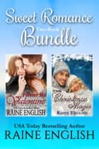 Sweet Romance Two-Book Bundle: Forever My Valentine And Some Christmas Magic ebook by Raine English