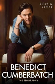 Benedict Cumberbatch - The Biography ebook by Justin Lewis