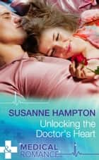 Unlocking the Doctor's Heart (Mills & Boon Medical) ebook by Susanne Hampton