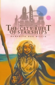 The City Built of Starships ebook by Meredith Sue Willis