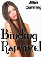Binding Rapunzel (Fairy Tale Erotica) ebook by Jillian Cumming