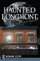 Haunted Longmont ebook by Richard Estep