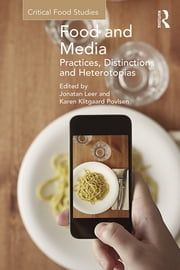 Food and Media: Practices, Distinctions and Heterotopias - Practices, Distinctions and Heterotopias ebook by Jonatan Leer,Karen Klitgaard Povlsen