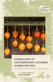 Foodscapes of Contemporary Japanese Women Writers - An Ecocritical Journey around the Hearth of Modernity ebook by M. Yuki,Michael Berman,Yuki Masami