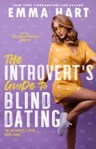 The Introvert's Guide to Blind Dating (The Introvert's Guide, #3) ebook by Emma Hart