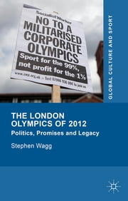 The London Olympics of 2012 - Politics, Promises and Legacy ebook by Professor Stephen Wagg