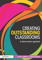 Creating Outstanding Classrooms - A whole-school approach ebook by Oliver Knight, David Benson