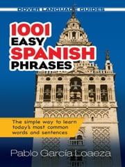 1001 Easy Spanish Phrases ebook by Pablo Garcia Loaeza