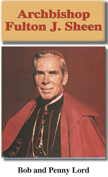 Archbishop Fulton J. Sheen ebook by Penny Lord,Bob Lord