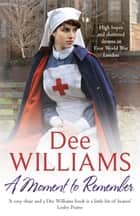 A Moment to Remember - High hopes and shattered dreams in wartime London ebook by Dee Williams