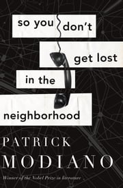 So You Don't Get Lost in the Neighborhood ebook by Patrick Modiano,Euan Cameron