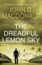 The Dreadful Lemon Sky: Introduction by Lee Child - Travis McGee, No.16 ebook by John D MacDonald