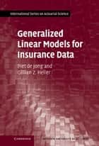 Generalized Linear Models for Insurance Data ebook by Piet de Jong, Gillian Z. Heller