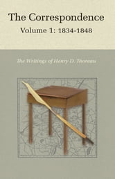 The Correspondence of Henry D. Thoreau - Volume 1: 1834 - 1848 ebook by Henry D. Thoreau