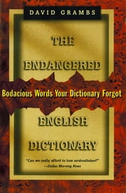 The Endangered English Dictionary: Bodacious Words Your Dictionary Forgot ebook by David Grambs