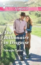 The Billionaire in Disguise ebook by Soraya Lane