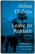 Leave to Remain - A Memoir ebook by Abbas El-Zein