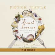 French Lessons - Adventures with Knife, Fork and Corkscrew audiobook by Peter Mayle