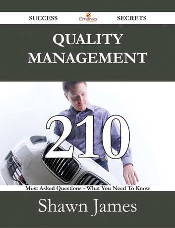 Quality management 210 Success Secrets - 210 Most Asked Questions On Quality management - What You Need To Know ebook by Shawn James